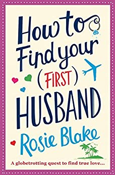 How to Find Your (First) Husband: Rom-com for fans of Sophie Kinsella, Lindsay Kelk and Mhairi McFarlane. by [Rosie Blake]