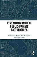 Risk Management in Public-Private Partnerships (Routledge Advances in Risk Management)