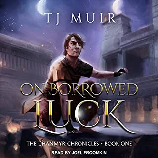 On Borrowed Luck     The Chanmyr Chronicles Series, Book 1              By:                                                                                                                                 TJ Muir                               Narrated by:                                                                                                                                 Joel Froomkin                      Length: 9 hrs and 51 mins     1 rating     Overall 2.0