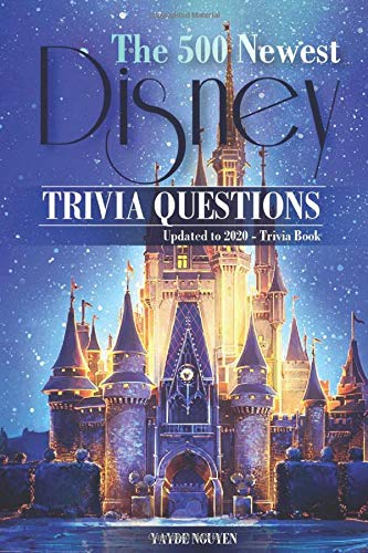 THE 500 NEWEST DISNEY TRIVIA QUESTIONS Updated to 2020 – Trivia Book: The special book for people...