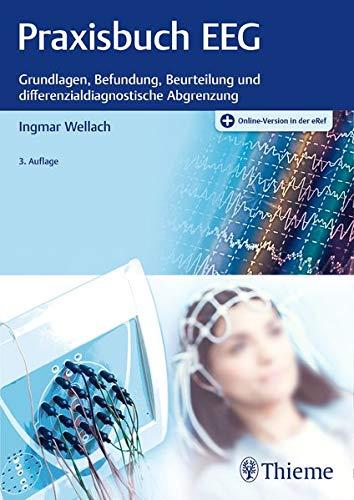 Praxisbuch EEG: Grundlagen, Befundung, Beurteilung und differenzialdiagnostische Abgrenzung