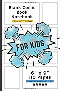 "Blank Comic Book For Kids Notebook: Innovative Style 110 Pages 6"" x 9"" D R A W A N A M A Z I N G C O M I C"