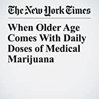 When Older Age Comes With Daily Doses of Medical Marijuana's image