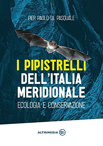 I pipistrelli dell'Italia meridionale. Ecologia e conservazione