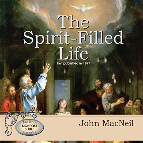 The Spirit-Filled Life                   By:                                                                                                                                 John MacNeil                               Narrated by:                                                                                                                                 Tim Cote                      Length: 3 hrs and 17 mins     4 ratings     Overall 4.8