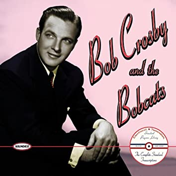 Bob Crosby and the Bobcats: The Complete Standard Transcriptions