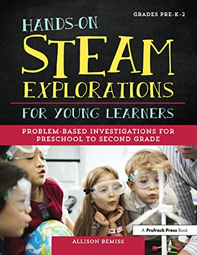 Hands-On STEAM Explorations for Young Learners: Problem-Based Investigations for Preschool to Second Grade (English Edition)