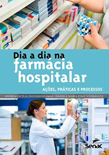 Dia a dia na farmácia hospitalar: Ações práticas e processos (Portuguese Edition)