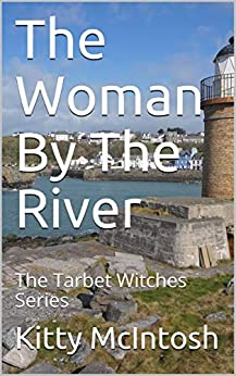 The Woman By The River: The Tarbet Witches Series by [Kitty McIntosh]