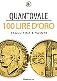 Quantovale - 100 Lire d'Oro Italiane - Tutte le monete con il loro valore: Catalogo per scoprire il valore delle monete da 100 lire d'oro Italiane dal 1832 al 1959 (Italian Edition)