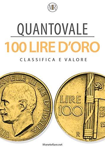 Quantovale - 100 Lire d'Oro Italiane - Tutte le monete con il loro valore: Catalogo per scoprire il valore delle monete da 100 lire d'oro Italiane dal 1832 al 1959