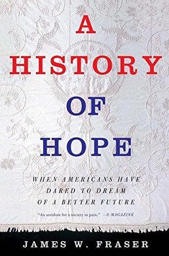 Download A History of Hope: When Americans Have Dared to Dream of a Better Future 0312239041