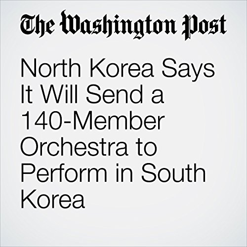 North Korea Says It Will Send a 140-Member Orchestra to Perform in South Korea copertina