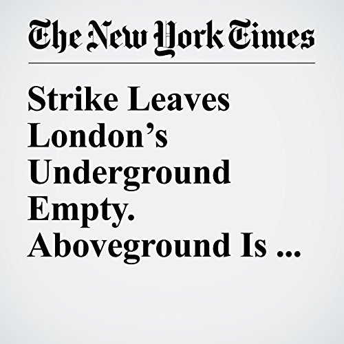Strike Leaves London's Underground Empty. Aboveground Is a Different Story. copertina
