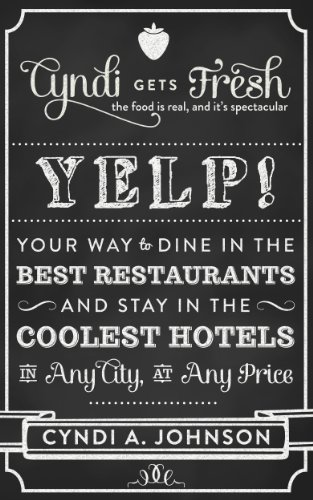 Yelp!: Your Way to Dine in the  Best Restaurants and  Stay in the Coolest Hotels  in Any City, at Any Price