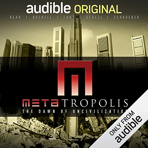 METAtropolis                    By:                                                                                                                                 Jay Lake,                                                                                        Tobias Buckell,                                                                                        Elizabeth Bear,                   and others                          Narrated by:                                                                                                                                 Michael Hogan,                                                                                        Scott Brick,                                                                                        Kandyse McClure,                   and others                 Length: 9 hrs and 7 mins     7 ratings     Overall 3.7