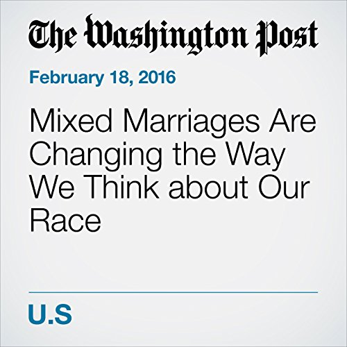 Mixed Marriages Are Changing the Way We Think about Our Race audiobook cover art