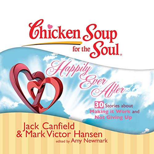 Chicken Soup for the Soul: Happily Ever After - 30 Stories about Making it Work and Not Giving Up  By  cover art