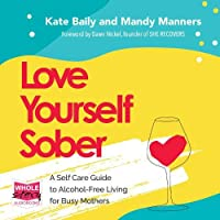 Love Yourself Sober: A Self Care Guide to Alcohol-Free Living