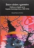 Entre cirios y garrotes: Política y religión en la España Contemporánea, 1808-1936: 130 (COEDICIONES)