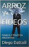 ARROZ Y FIDEOS: FAMILIA Y POLÍTICA ARGENTINA (Spanish Edition)