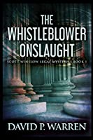The Whistleblower Onslaught