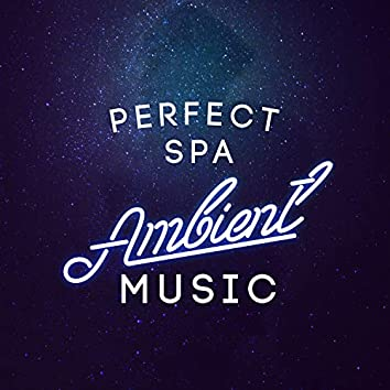 Perfect Spa Ambient Music
