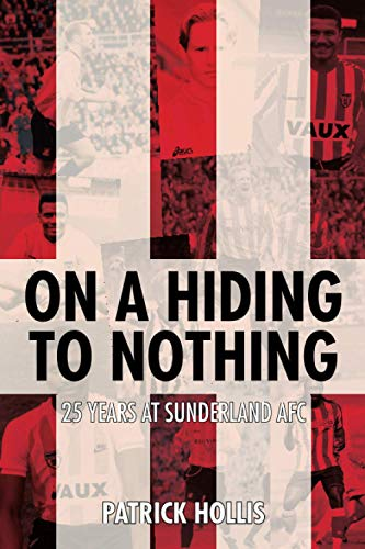On a Hiding to Nothing. 25 Years at Sunderland AFC