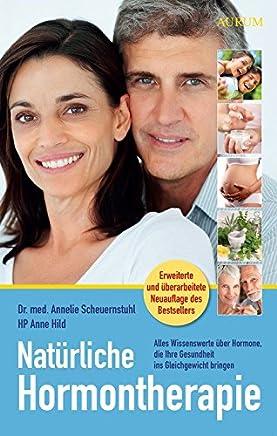 Natürliche Horontherapie Alles Wissenswerte über Horone die Ihre Gesundheit ins Gleichgewicht bringen by Anne Hild