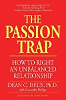 The Passion Trap: How to Right an Unbalanced Relationship by Dean C. Delis Cassandra Phillips(2002-07-15)