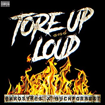 Tore Up & Loud