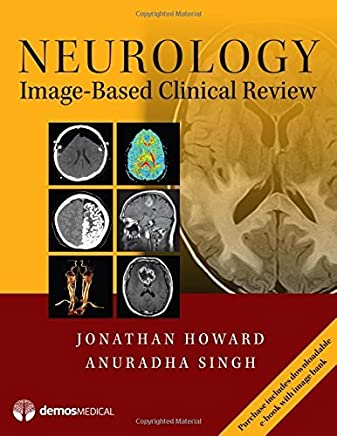 Neurology Image-Based Clinical Review by Jonathan Howard MD Anuradha Singh MD(2016-08-25)