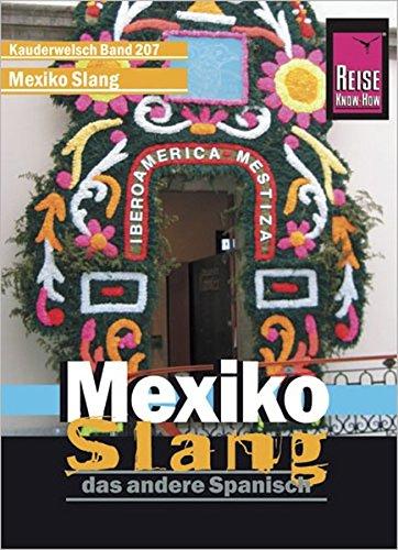 Reise Know-How Sprachführer Mexiko Slang - das andere Spanisch: Kauderwelsch-Band 207