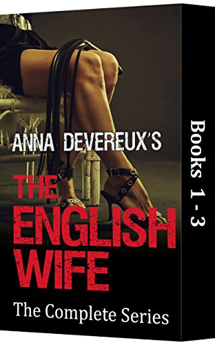 Anna Devereux's The English Wife: The Complete Series 1-3: A BDSM, femdom, chastity collection (English Edition)