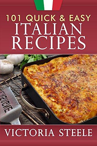 101 Quick & Easy Italian Recipes by [Victoria Steele]