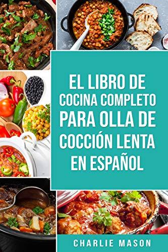 El Libro De Cocina Completo Para Olla de Cocción Lenta En español/ The Complete Cookbook For Slow Cooker In Spanish: Recetas Simples Resultados Extraordinarios