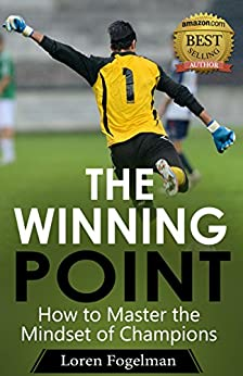 The Winning Point: How to Master the Mindset of Champions by [Loren Fogelman]