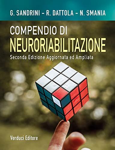 Compendio di neuroriabilitazione. Dai quadri clinici alla presa in carico della disabilità. Ediz. ampliata
