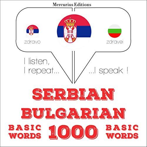 Serbian - Bulgarian. 1000 basic words: I listen, I repeat, I speak - Serbian