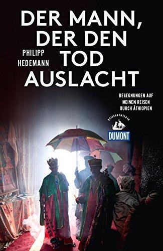 DuMont Reiseabenteuer Der Mann, der den Tod auslacht: Begegnungen auf meinen Reisen durch Äthiopien (DuMont Reiseabenteuer E-Book)