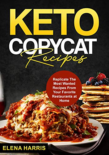 Keto Copycat Recipes: Replicate The Most Wanted Recipes From Your Favorite Restaurants at Home (Copycat Cookbooks On A Budget Book 1) (English Edition)