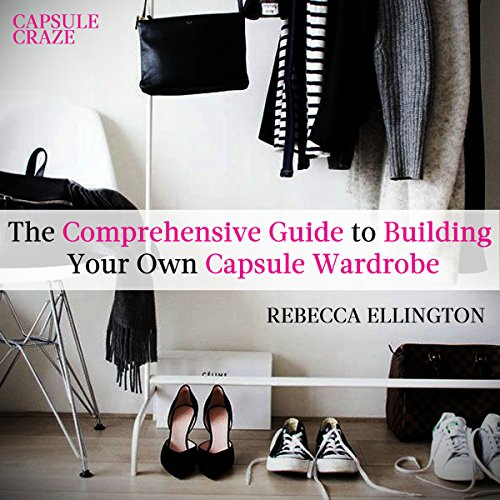 Capsule Craze: The Comprehensive Guide to Building Your Own Capsule Wardrobe audiobook cover art