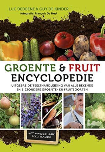 Groente & fruitencyclopedie: uitgebreide teelthandleiding van alle bekende en bijzondere groente- en fruitsoorten