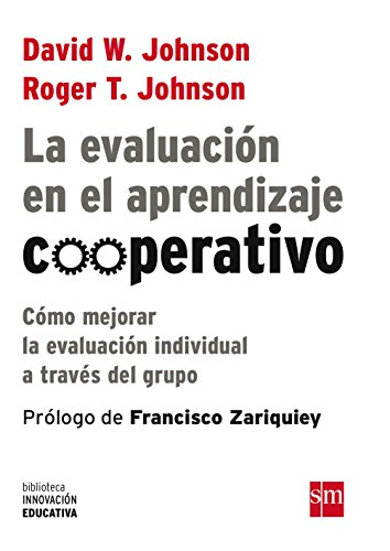 La Evaluación En El Aprendizaje Cooperativo: Cómo mejorar la evaluación individual a través del grupo: 8 (Biblioteca...