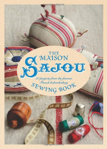 Maison Sajou Sewing Book: 20 Projects from the famous French Haberdasher