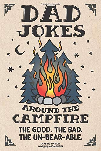 Dad Jokes around the Campfire. The Good. The Bad. The Un-Bear-able.: Camping Edition