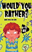Would You Rather: The Book of Silly Scenarios, Challenging Choices, and Hilarious Situations the Whole Family Will Love (Game Book Gift Ideas)