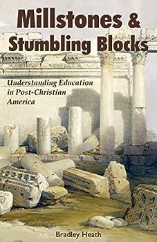 Millstones & Stumbling Blocks  Understanding Education in Post-Christian America