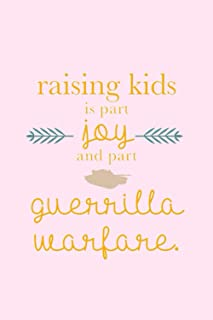 Raising Kids Is Part Joy And Part Guerilla Warfare: A Funny Mother's Day Appreciation Gift For Your Precious Mom (wife, mo...