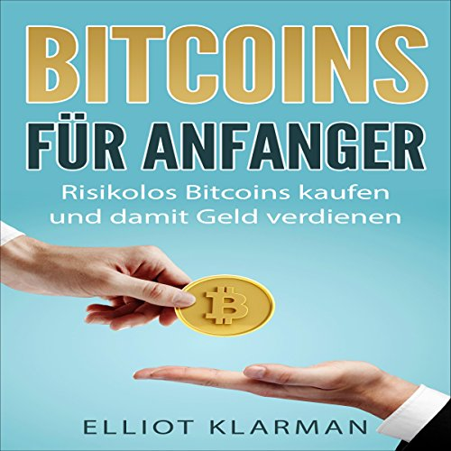 Bitcoins für Anfänger: Risikolos Bitcoins kaufen und damit Geld verdienen [Bitcoins for beginners: Buy bitcoins at low risk and earn money] audiobook cover art